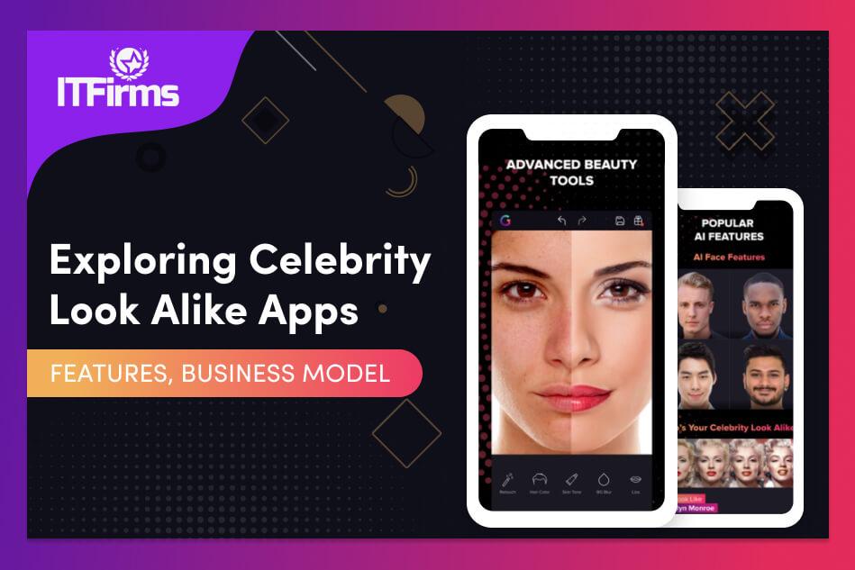 Exploring Celebrity Look Alike Apps – Features, Business Model